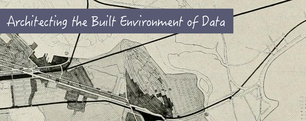 Architecting the built environment of data